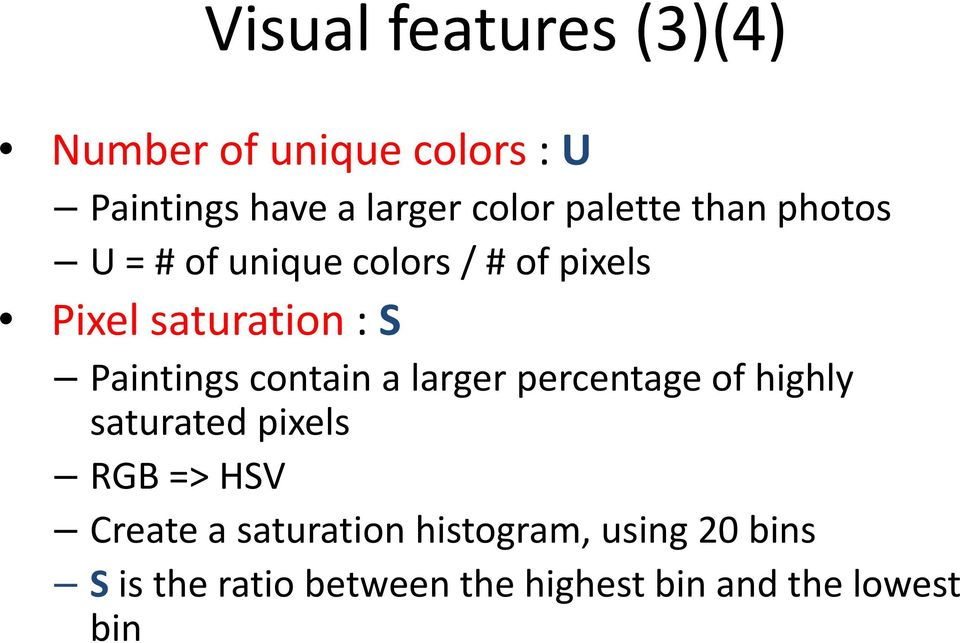 Paintings contain a larger percentage of highly saturated pixels RGB => HSV Create a