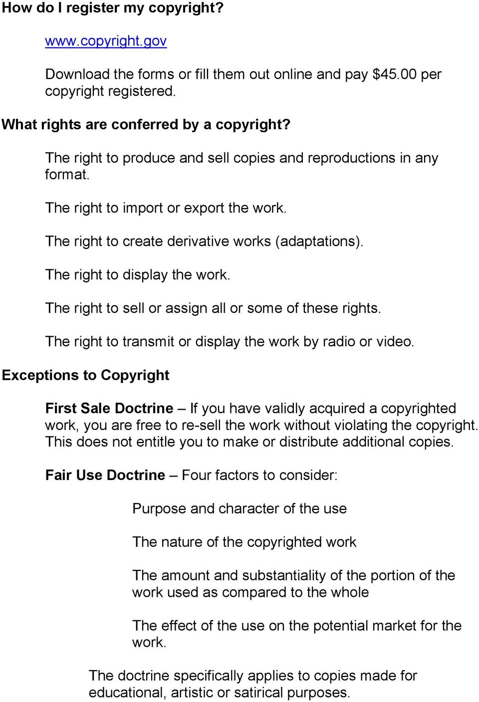 The right to sell or assign all or some of these rights. The right to transmit or display the work by radio or video.