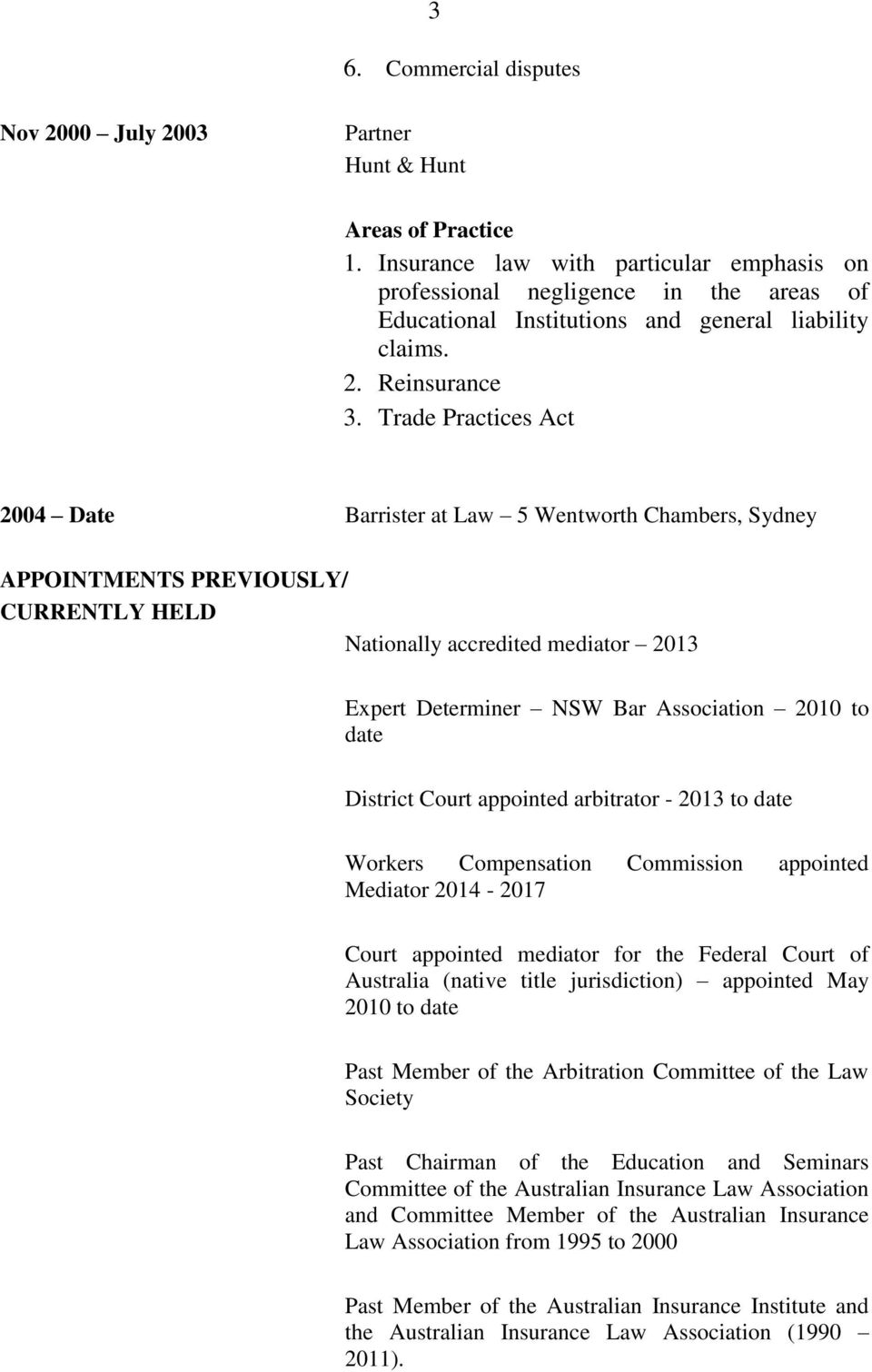 Trade Practices Act 2004 Date Barrister at Law 5 Wentworth Chambers, Sydney APPOINTMENTS PREVIOUSLY/ CURRENTLY HELD Nationally accredited mediator 2013 Expert Determiner NSW Bar Association 2010 to