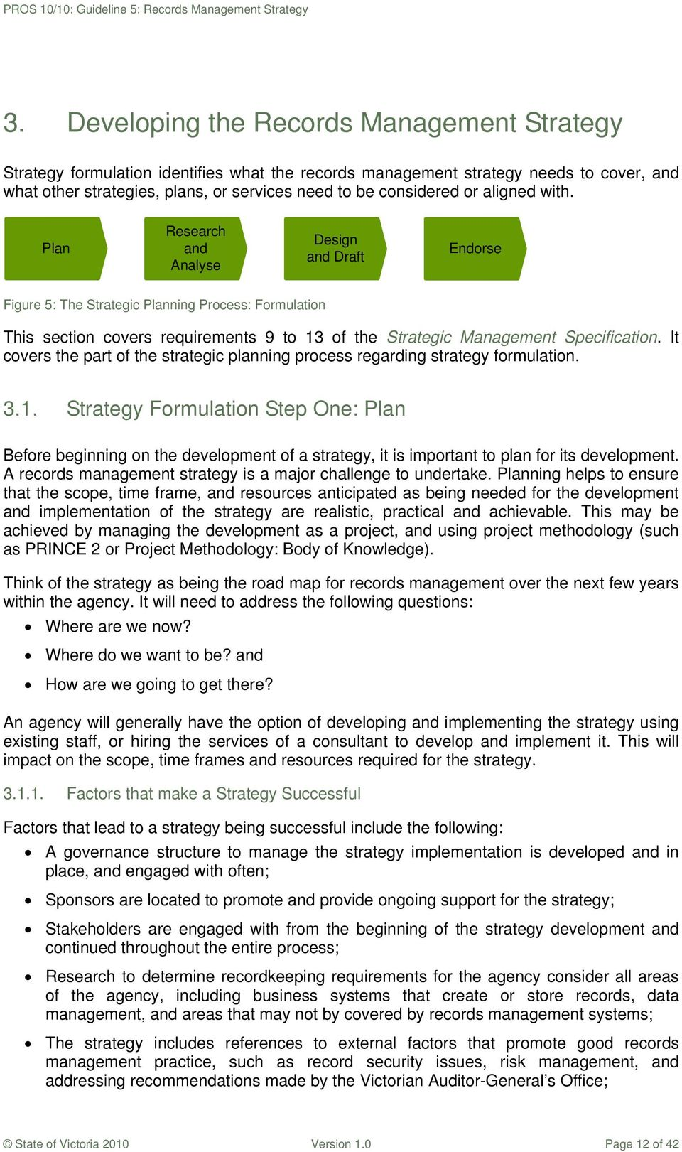 Plan Research and Analyse Design and Draft Endorse Figure 5: The Strategic Planning Process: Formulation This section covers requirements 9 to 13 of the Strategic Management Specification.