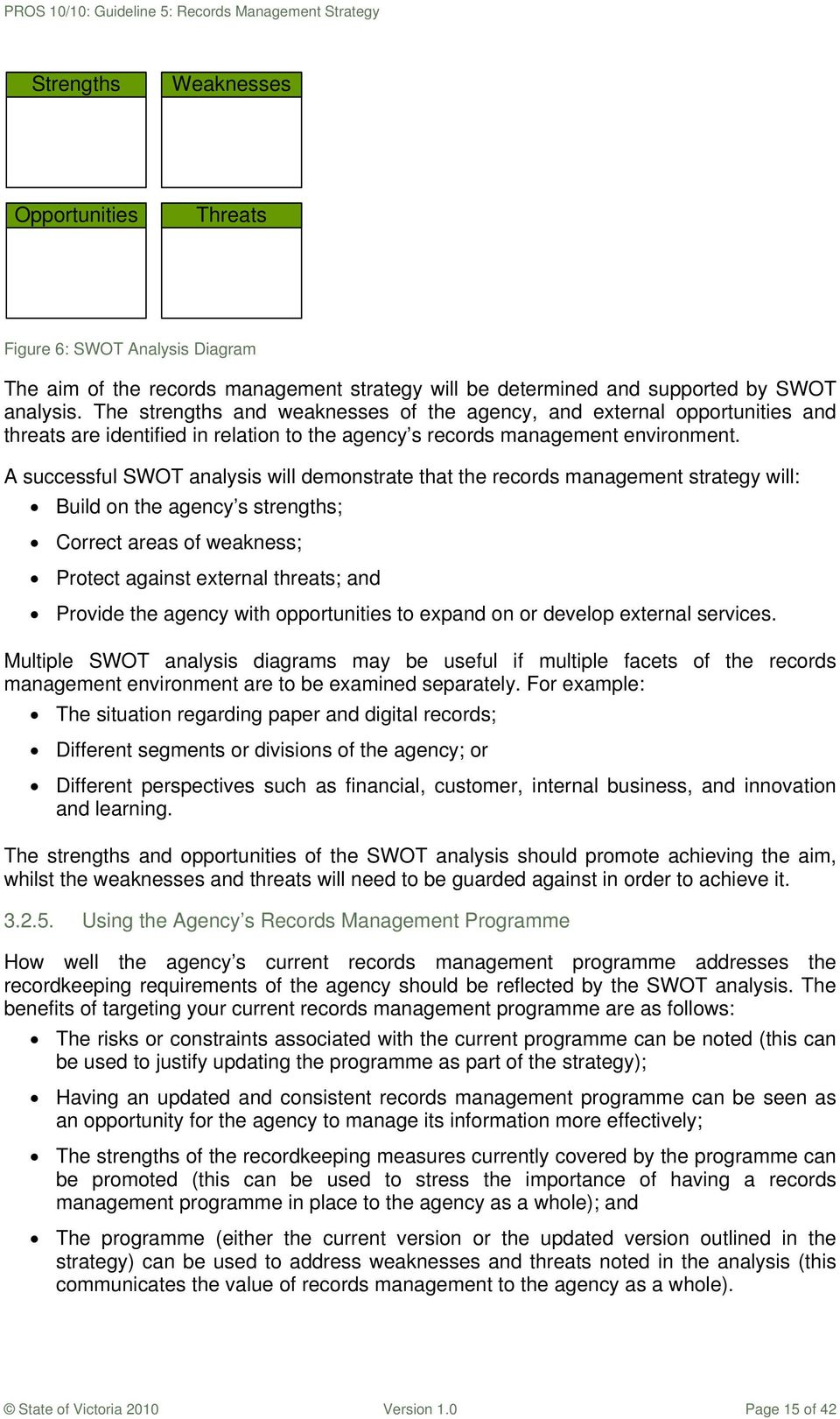 A successful SWOT analysis will demonstrate that the records management strategy will: Build on the agency s strengths; Correct areas of weakness; Protect against external threats; and Provide the