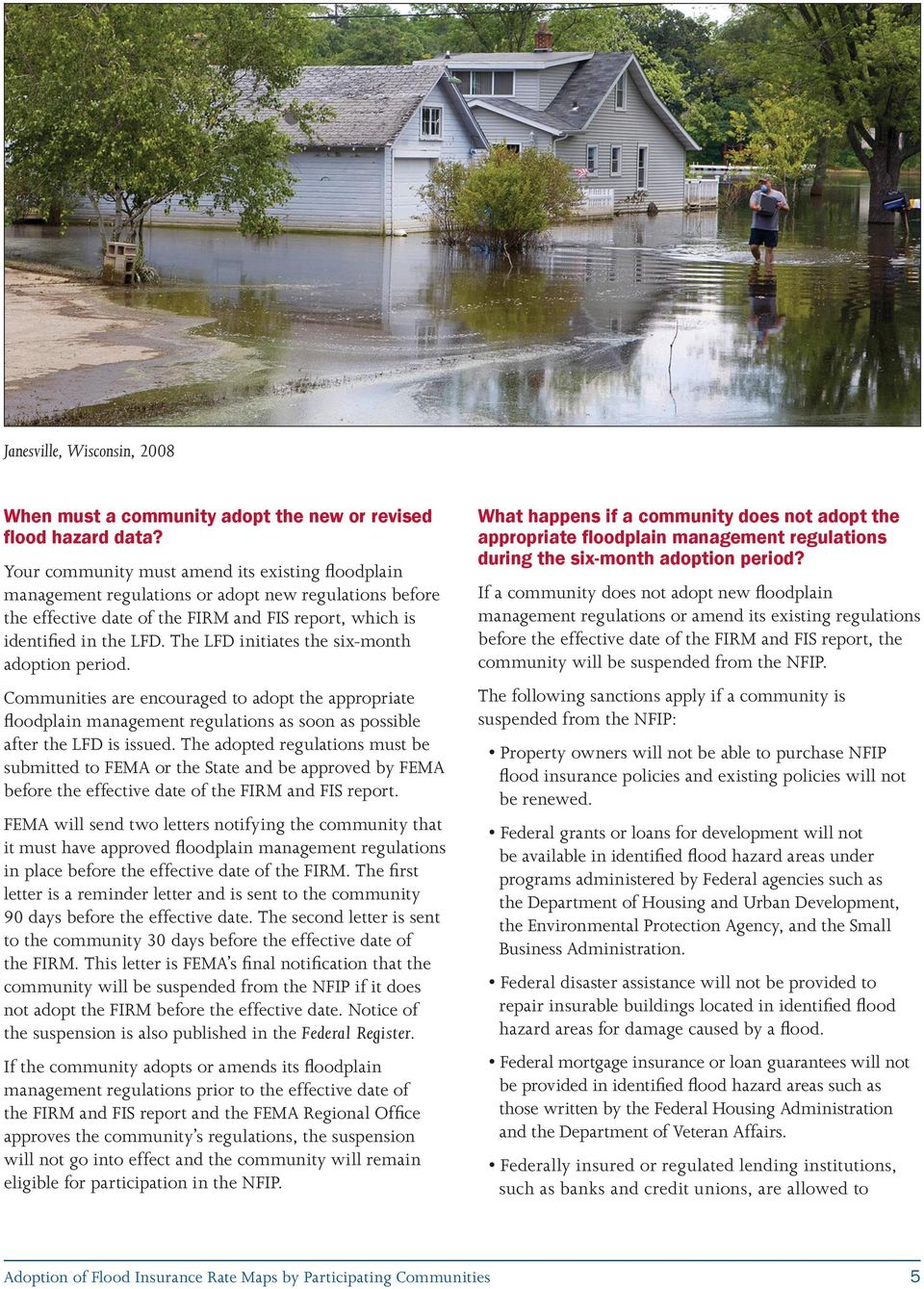 The LFD initiates the six-month adoption period. Communities are encouraged to adopt the appropriate floodplain management regulations as soon as possible after the LFD is issued.