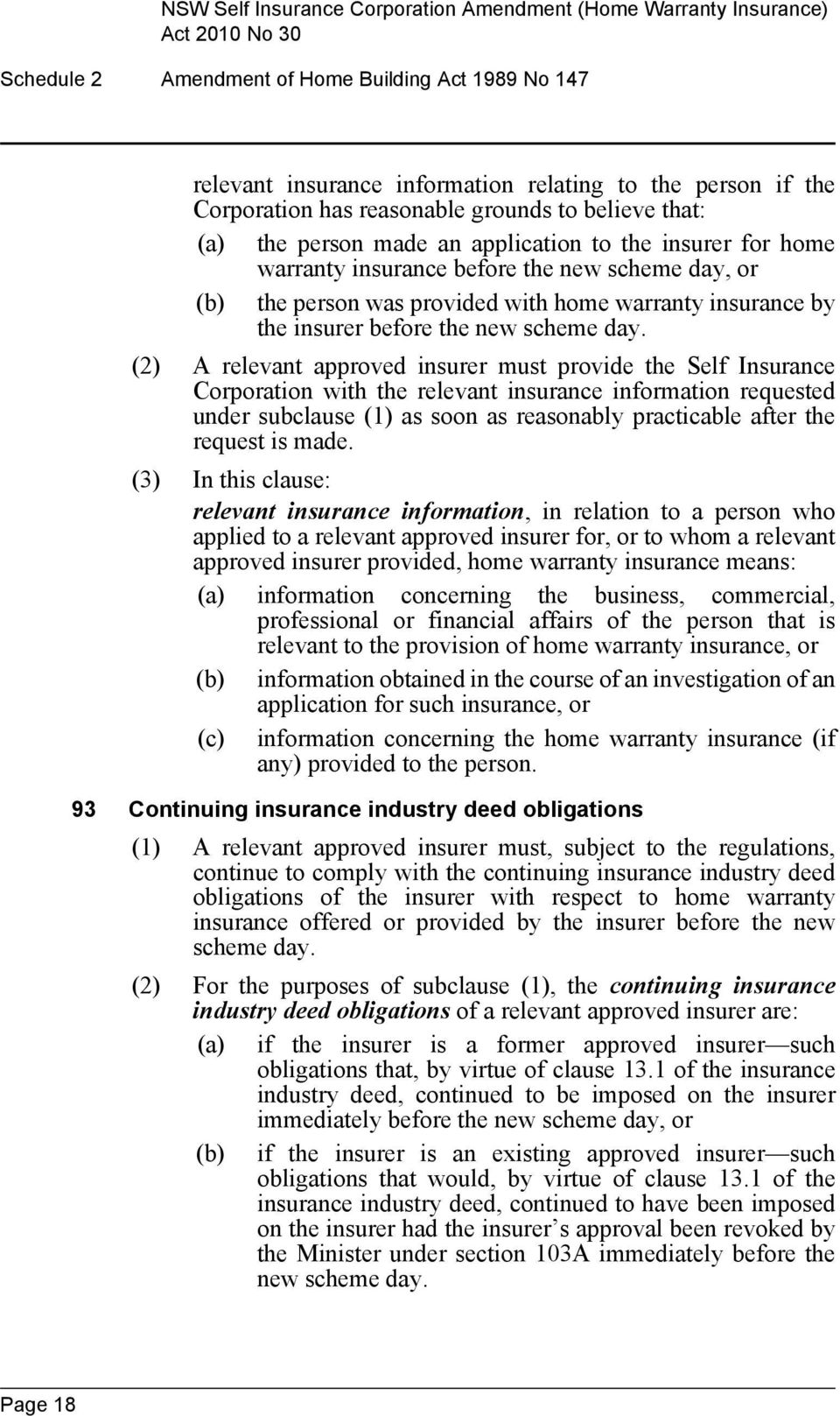 (2) A relevant approved insurer must provide the Self Insurance Corporation with the relevant insurance information requested under subclause (1) as soon as reasonably practicable after the request
