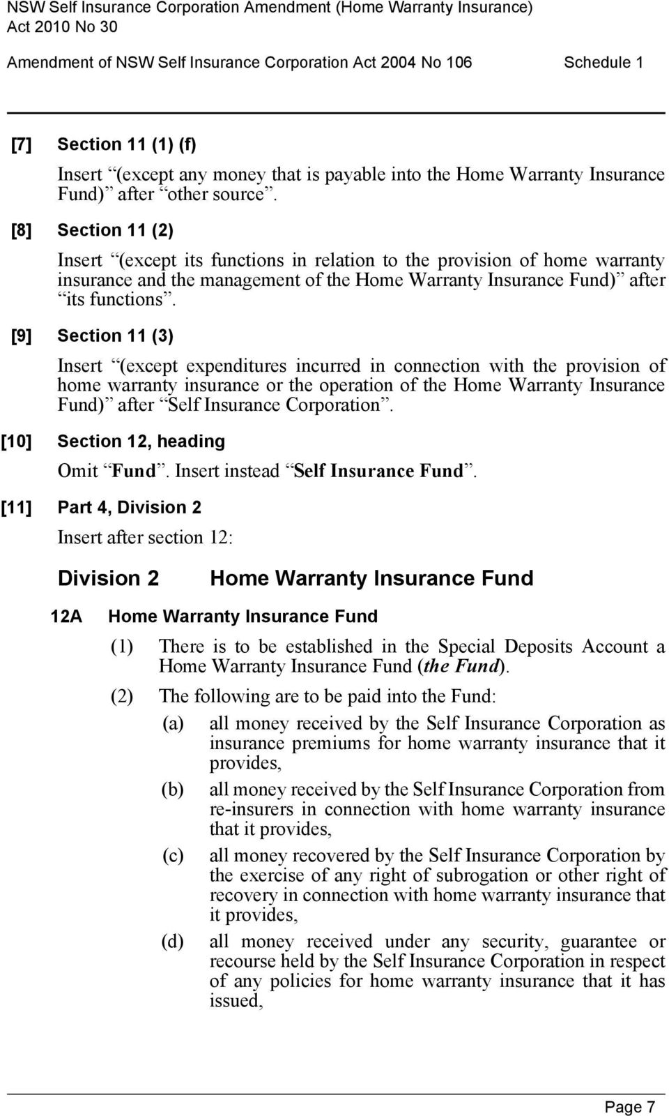 [9] Section 11 (3) Insert (except expenditures incurred in connection with the provision of home warranty insurance or the operation of the Home Warranty Insurance Fund) after Self Insurance