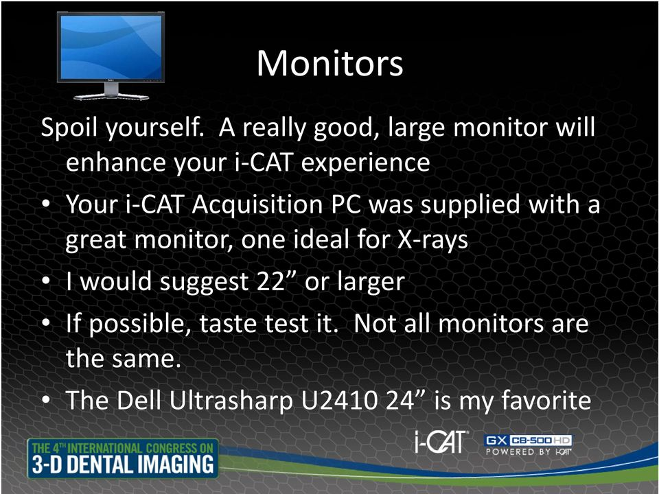 Acquisition PC was supplied with a great monitor, one ideal for X rays I