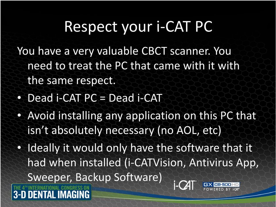 Dead i CAT PC = Dead i CAT Avoid installing any application on this PC that isn t