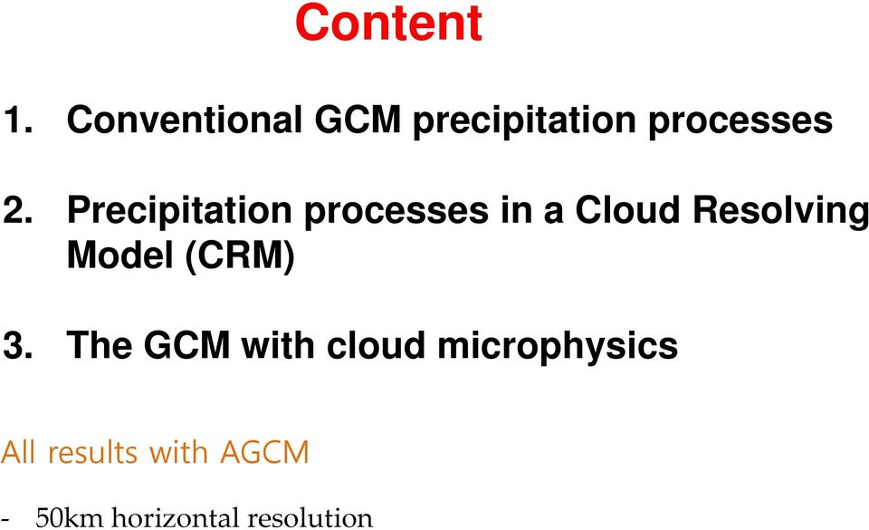 Precipitation processes in a Cloud Resolving