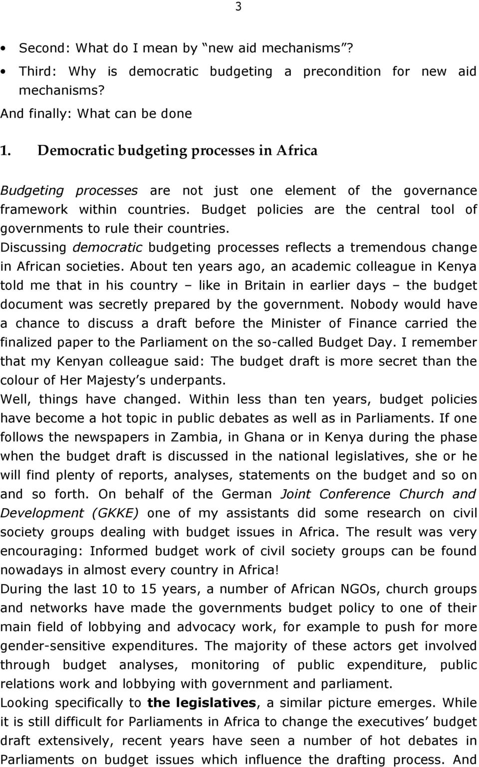 Budget policies are the central tool of governments to rule their countries. Discussing democratic budgeting processes reflects a tremendous change in African societies.