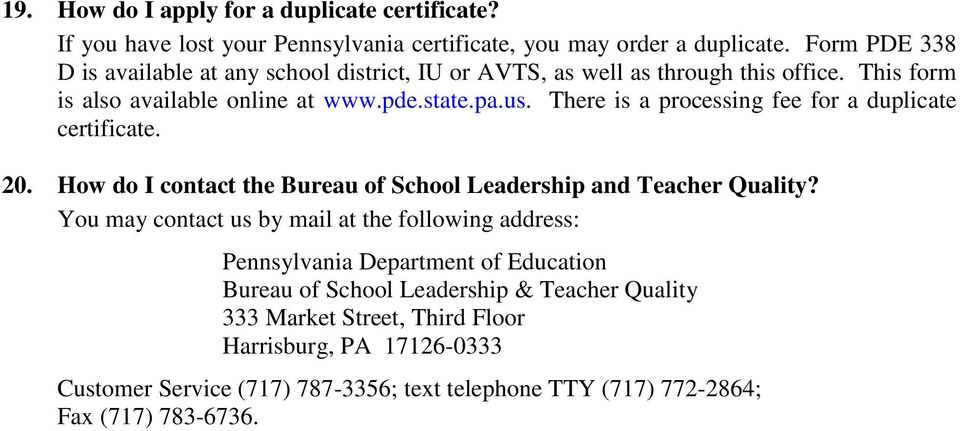 There is a processing fee for a duplicate certificate. 20. How do I contact the Bureau of School Leadership and Teacher Quality?