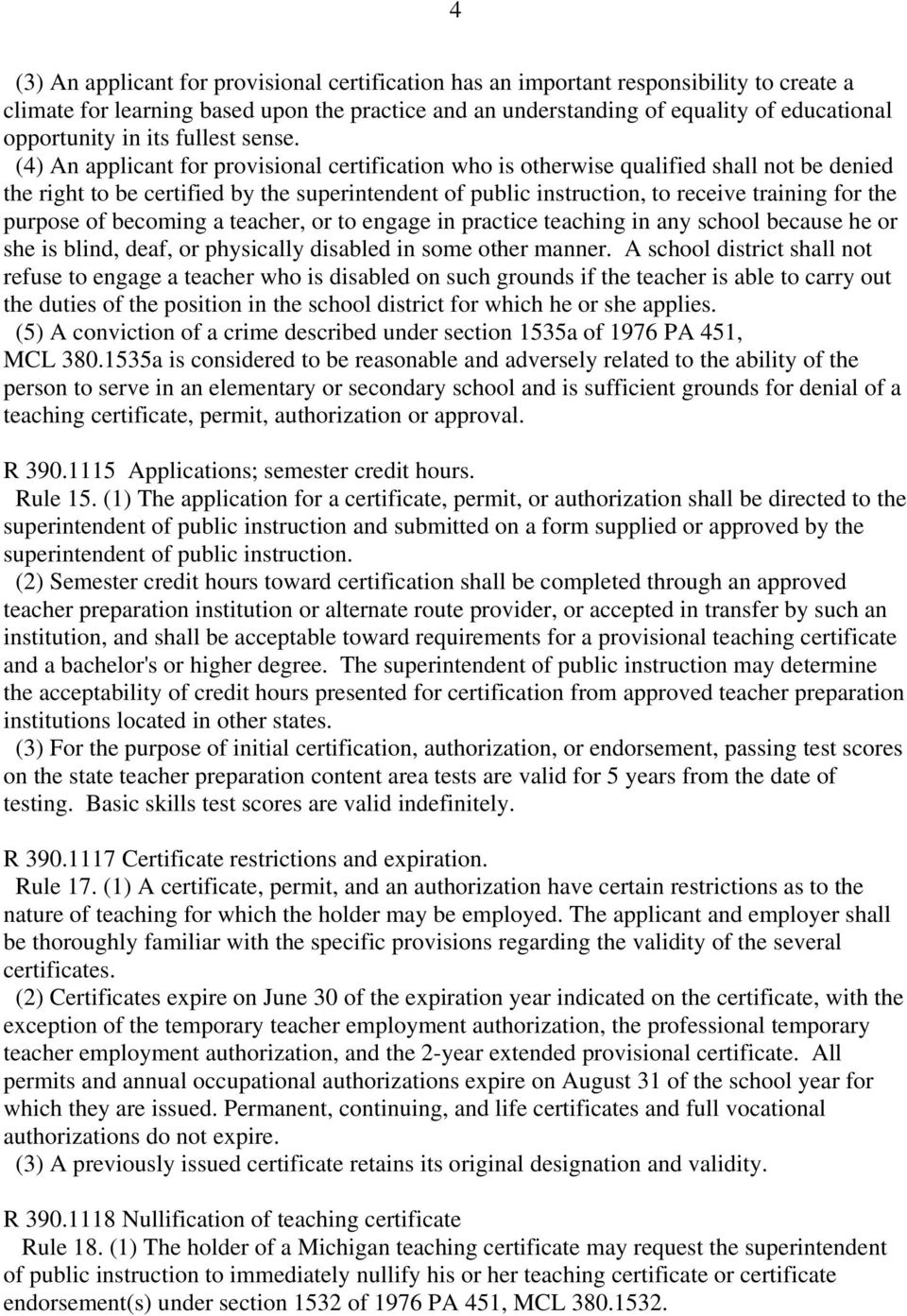 (4) An applicant for provisional certification who is otherwise qualified shall not be denied the right to be certified by the superintendent of public instruction, to receive training for the