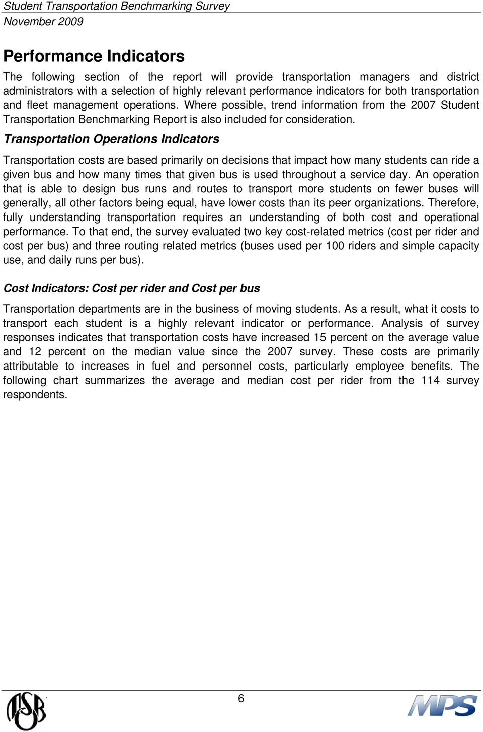 Transportation Operations Indicators Transportation costs are based primarily on decisions that impact how many students can ride a given bus and how many times that given bus is used throughout a