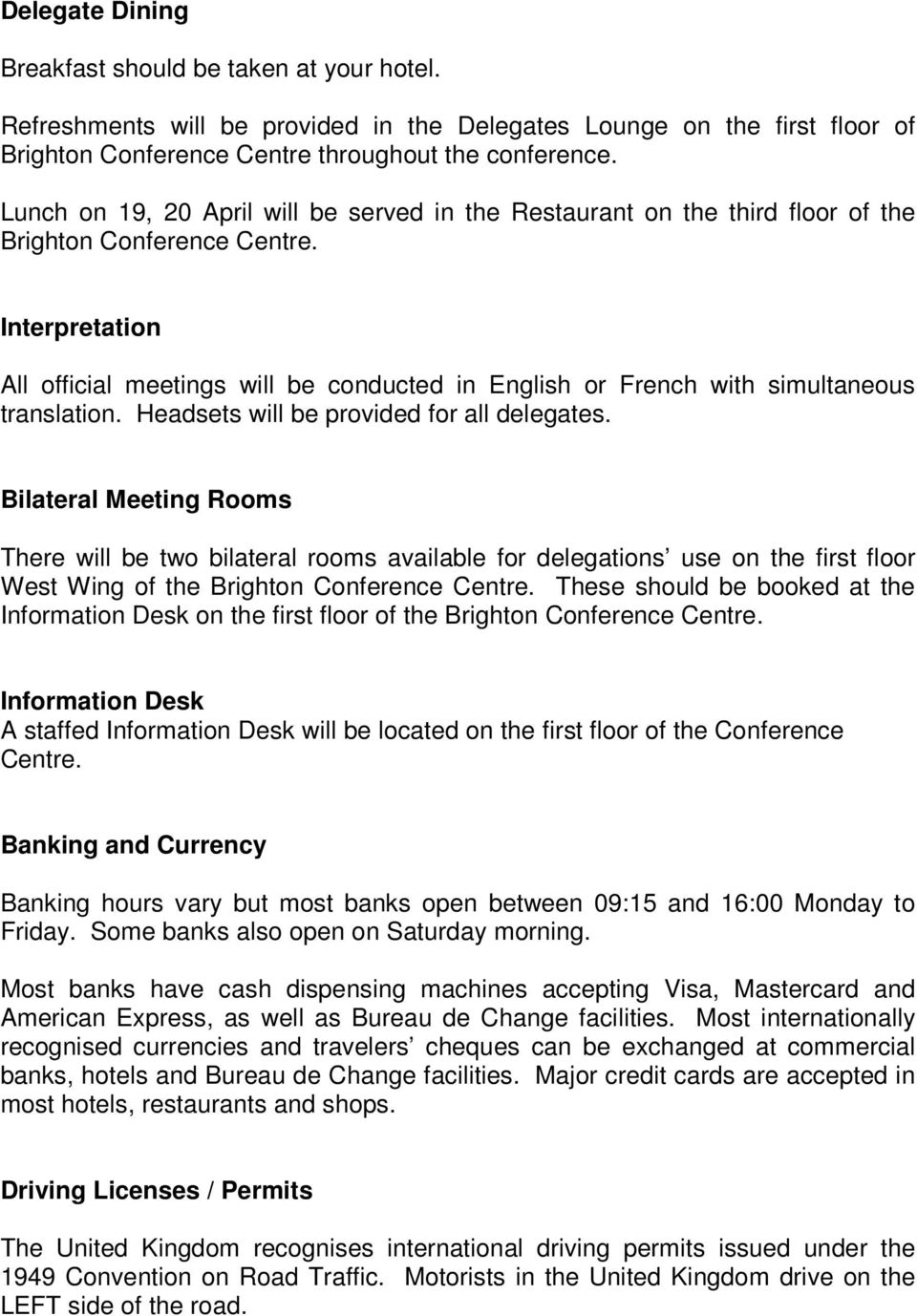 Interpretation All official meetings will be conducted in English or French with simultaneous translation. Headsets will be provided for all delegates.