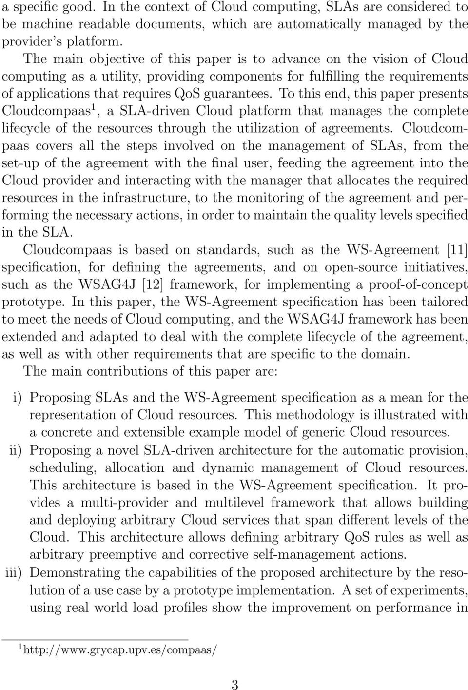 To this end, this paper presents Cloudcompaas 1, a SLA-driven Cloud platform that manages the complete lifecycle of the resources through the utilization of agreements.