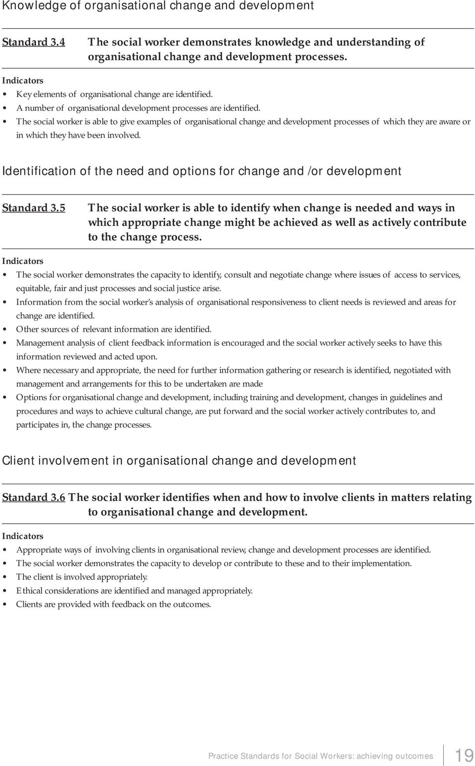 The social worker is able to give examples of organisational change and development processes of which they are aware or in which they have been involved.