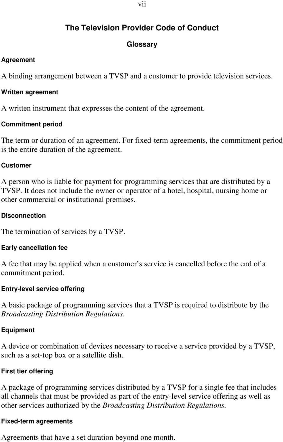 For fixed-term agreements, the commitment period is the entire duration of the agreement. Customer A person who is liable for payment for programming services that are distributed by a TVSP.
