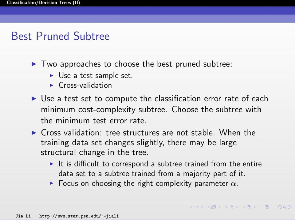 Choose the subtree with the minimum test error rate. Cross validation: tree structures are not stable.