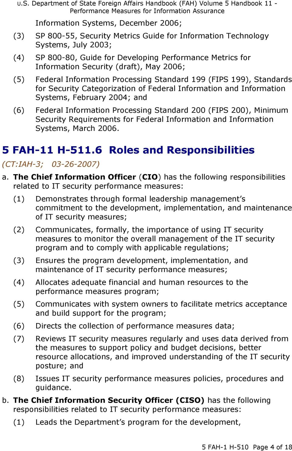 Federal Information Processing Standard 200 (FIPS 200), Minimum Security Requirements for Federal Information and Information Systems, March 2006. 5 FAH-11 H-511.6 Roles and Responsibilities a.