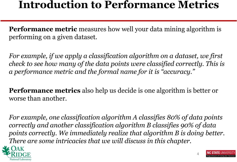 This is a performance metric and the formal name for it is accuracy. Performance metrics also help us decide is one algorithm is better or worse than another.