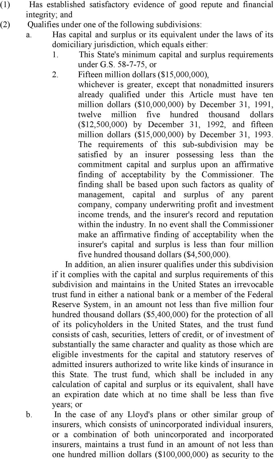 Fifteen million dollars ($15,000,000), whichever is greater, except that nonadmitted insurers already qualified under this Article must have ten million dollars ($10,000,000) by December 31, 1991,