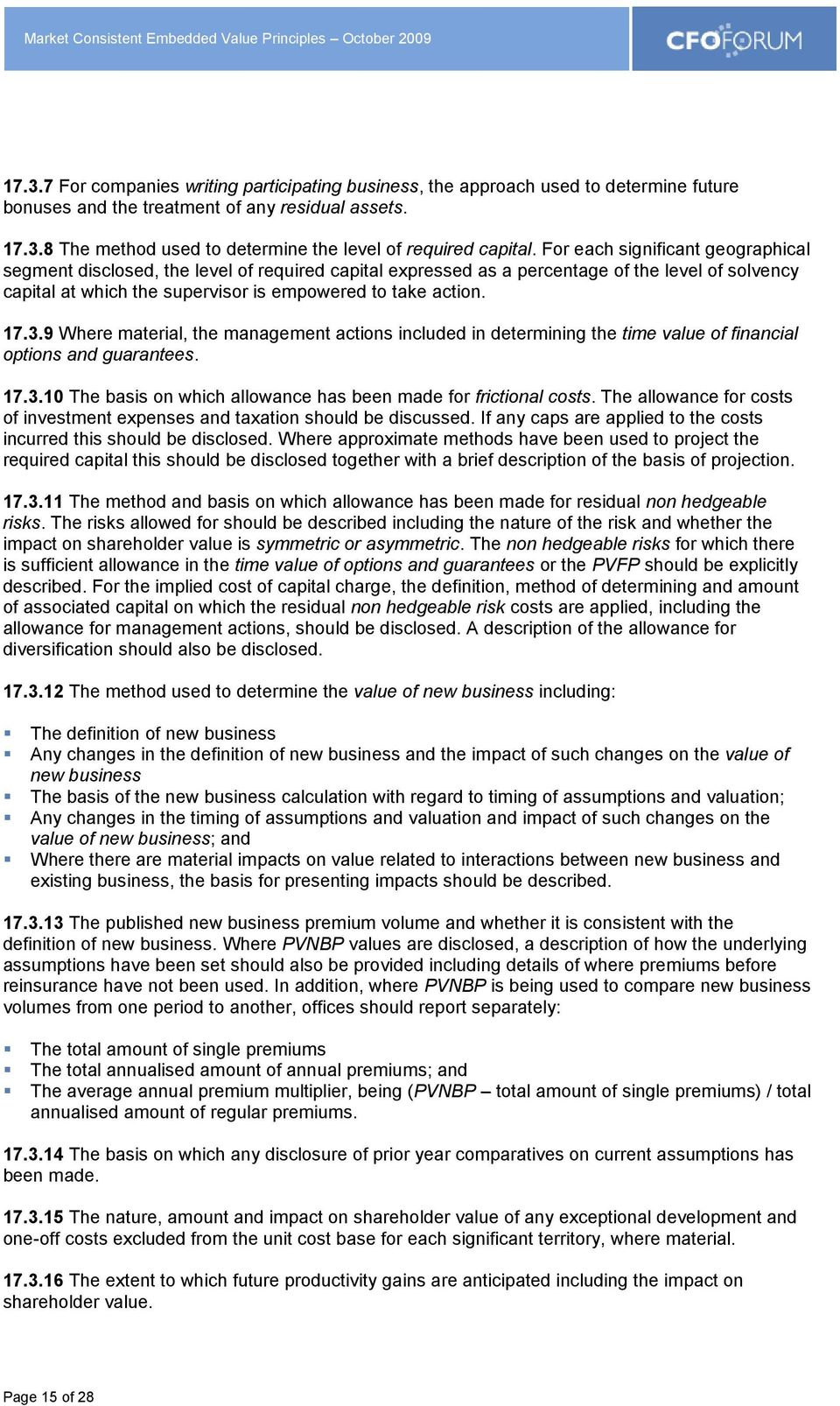 9 Where material, the management actions included in determining the time value of financial options and guarantees. 17.3.10 The basis on which allowance has been made for frictional costs.