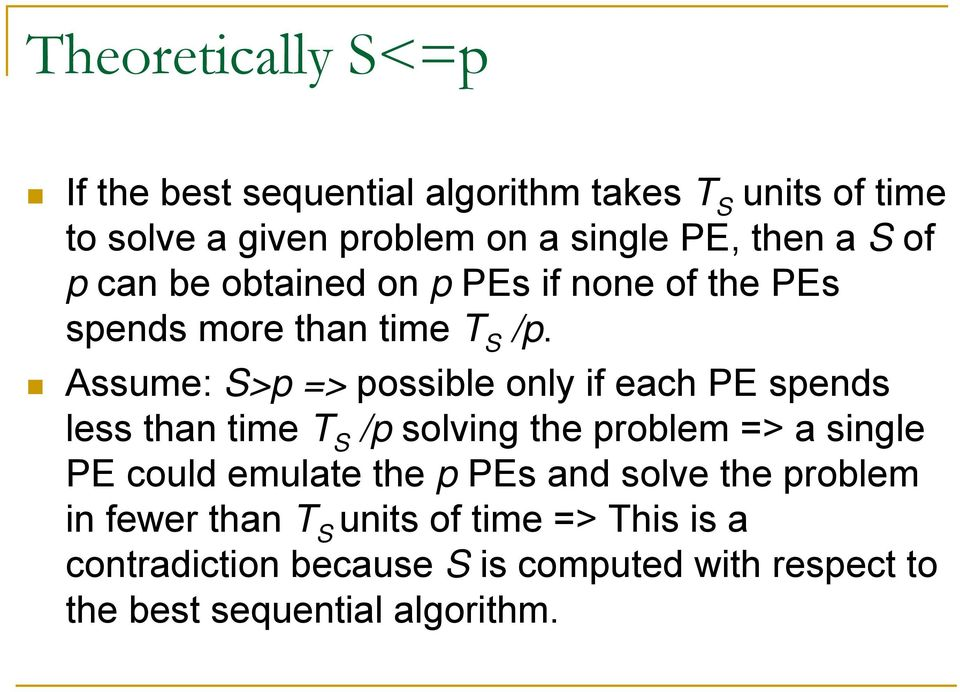 Assume: S>p => possible only if each PE spends less than time T S /p solving the problem => a single PE could emulate