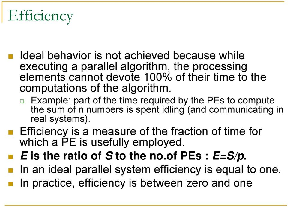 Example: part of the time required by the PEs to compute the sum of n numbers is spent idling (and communicating in real systems).