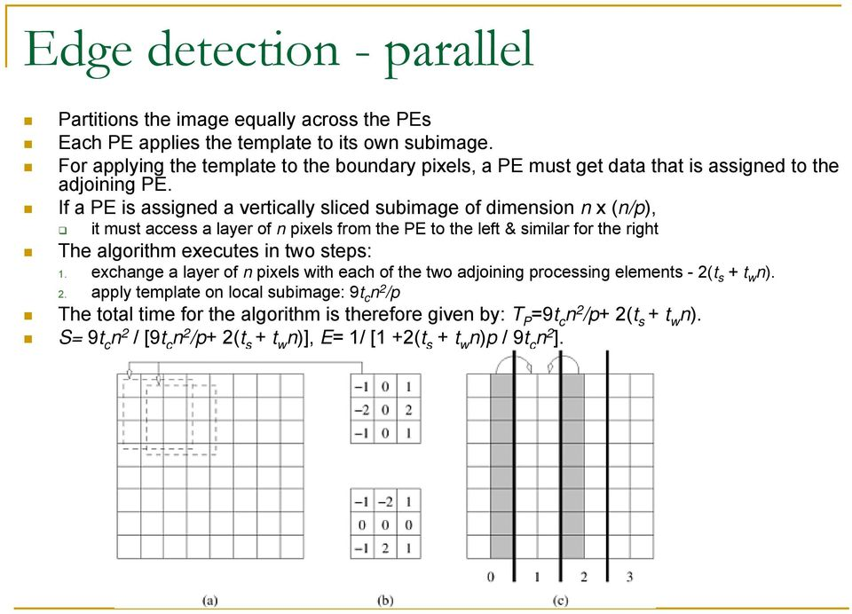 If a PE is assigned a vertically sliced subimage of dimension n x (n/p), it must access a layer of n pixels from the PE to the left & similar for the right The algorithm executes in two