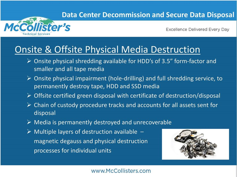 tape, HDD and SSD media Offsite certified green disposal with certificate of destruction/disposal Chain of custody procedure tracks and