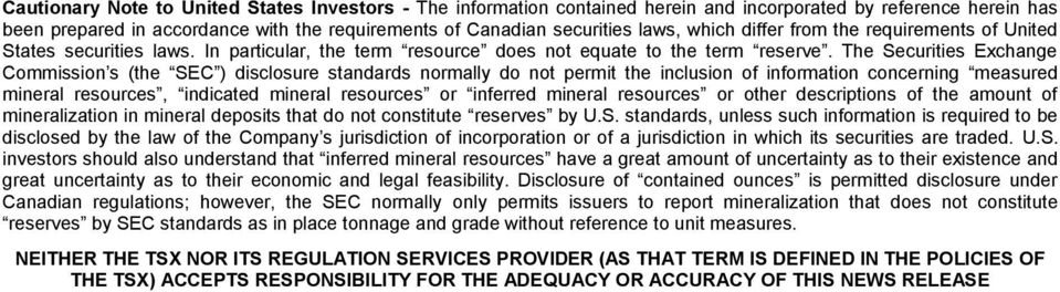 The Securities Exchange Commission s (the SEC ) disclosure standards normally do not permit the inclusion of information concerning measured mineral resources, indicated mineral resources or inferred
