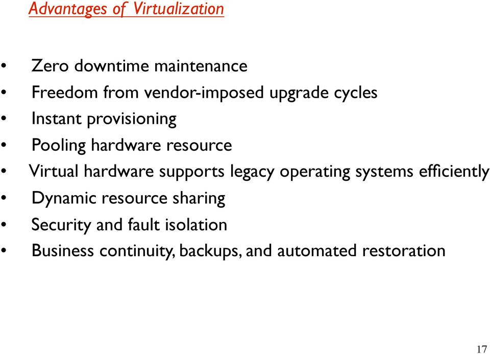 Virtual hardware supports legacy operating systems efficiently Dynamic resource