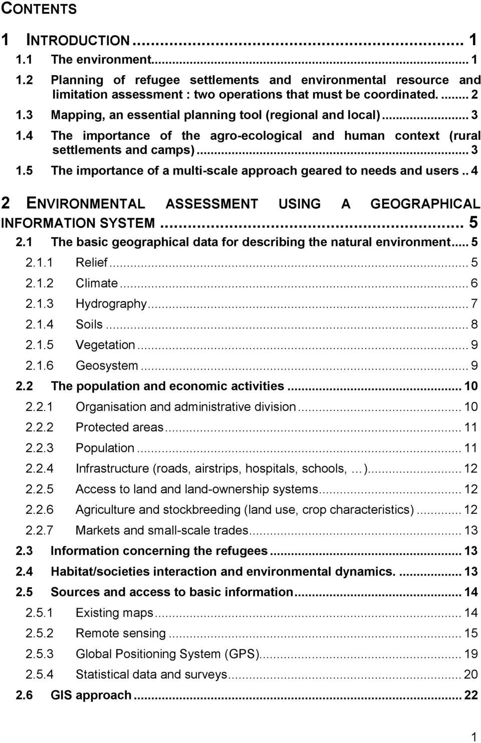 . 4 2 ENVIRONMENTAL ASSESSMENT USING A GEOGRAPHICAL INFORMATION SYSTEM... 5 2.1 The basic geographical data for describing the natural environment... 5 2.1.1 Relief... 5 2.1.2 Climate... 6 2.1.3 Hydrography.