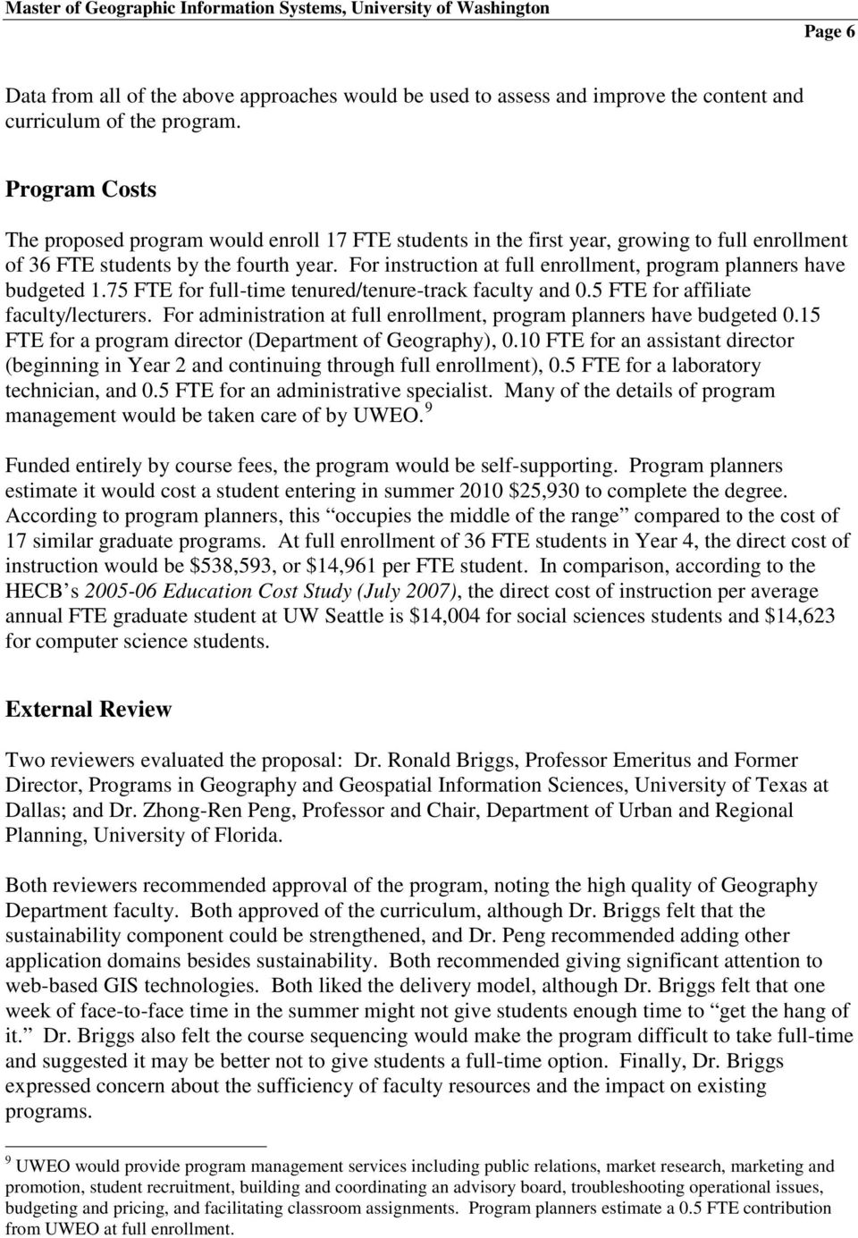 For instruction at full enrollment, program planners have budgeted 1.75 FTE for full-time tenured/tenure-track faculty and 0.5 FTE for affiliate faculty/lecturers.