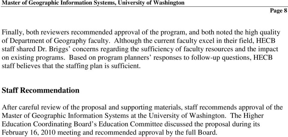 Based on program planners responses to follow-up questions, HECB staff believes that the staffing plan is sufficient.