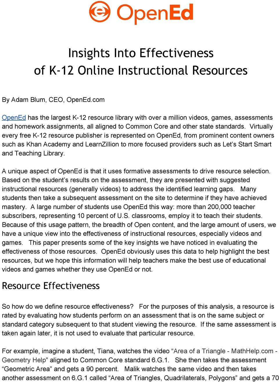 Virtually every free K 12 resource publisher is represented on OpenEd, from prominent content owners such as Khan Academy and LearnZillion to more focused providers such as Let s Start Smart and