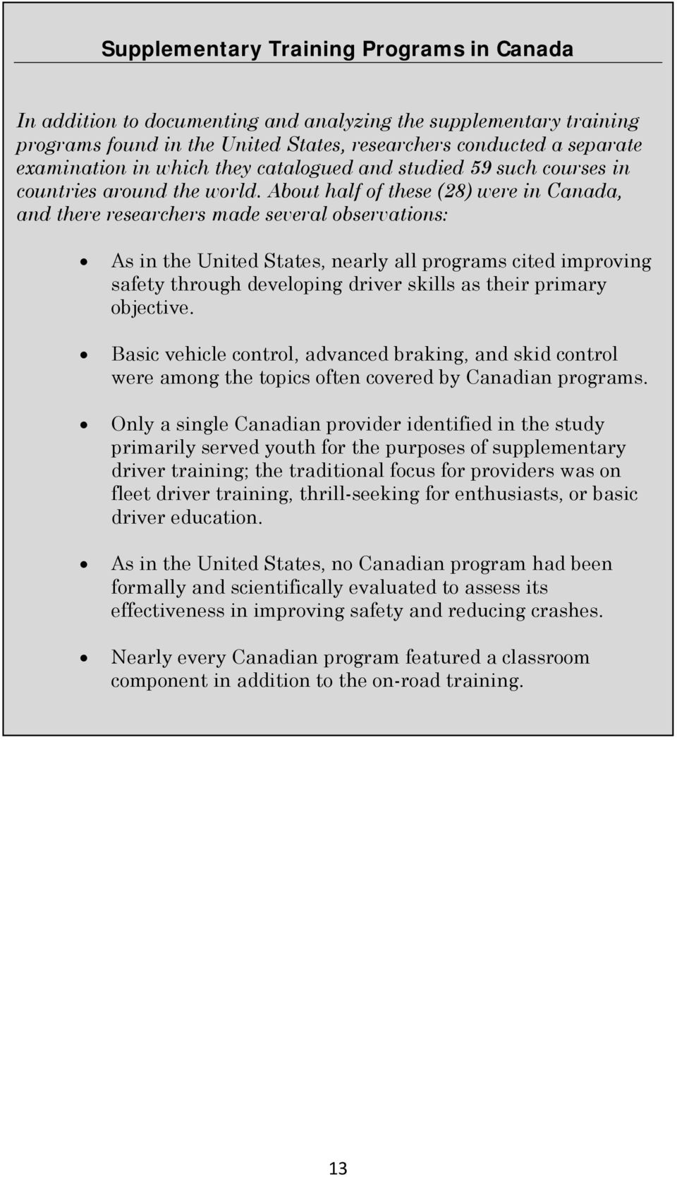 About half of these (28) were in Canada, and there researchers made several observations: As in the United States, nearly all programs cited improving safety through developing driver skills as their