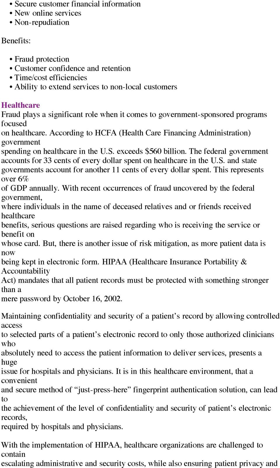 According to HCFA (Health Care Financing Administration) government spending on healthcare in the U.S. exceeds $560 billion.