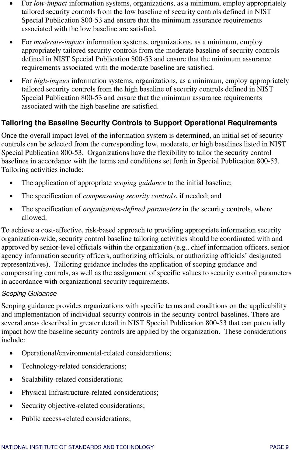 For moderate-impact information systems, organizations, as a minimum, employ appropriately tailored security controls from the moderate baseline of security controls defined in NIST Special