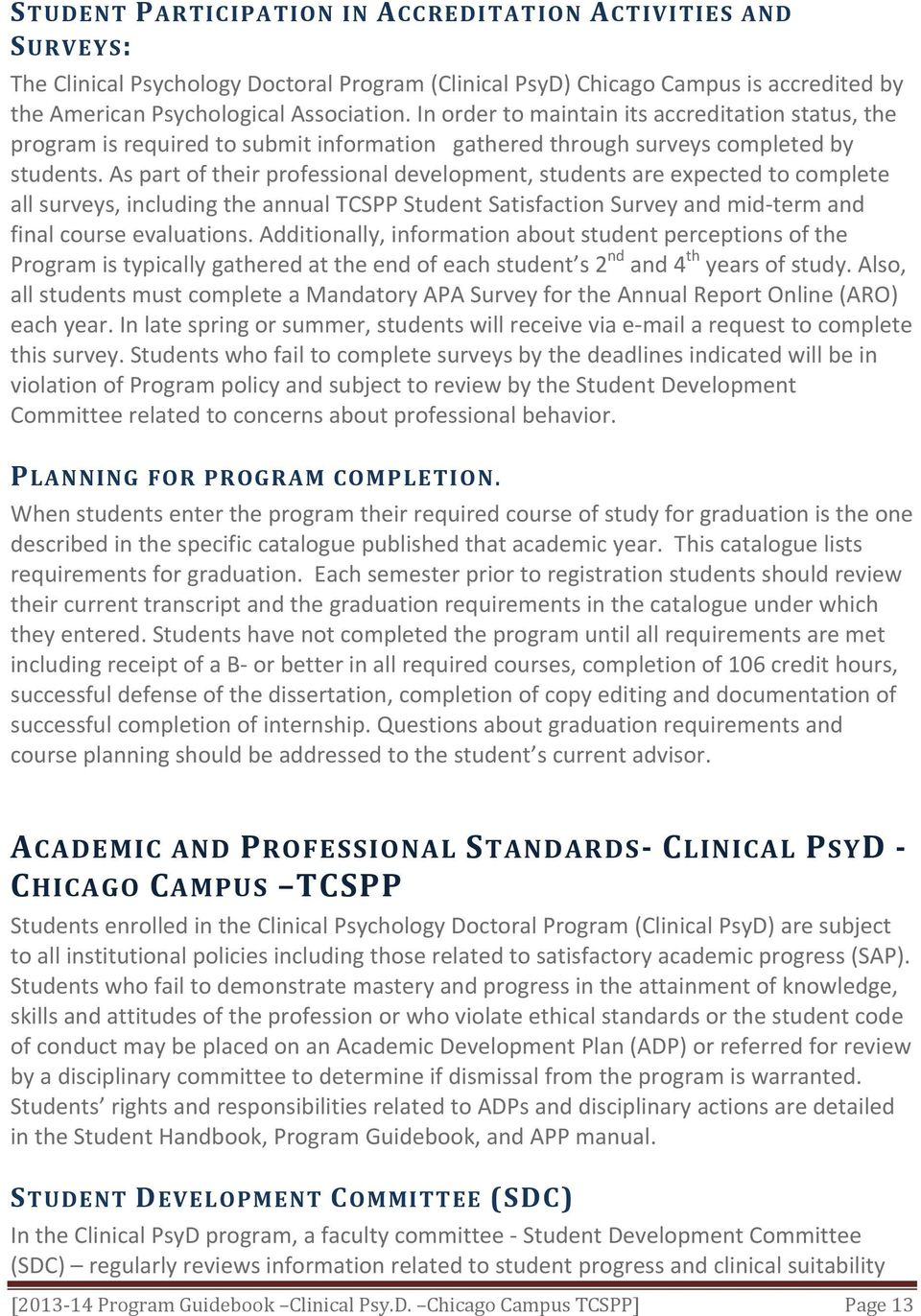 As part of their professional development, students are expected to complete all surveys, including the annual TCSPP Student Satisfaction Survey and mid term and final course evaluations.