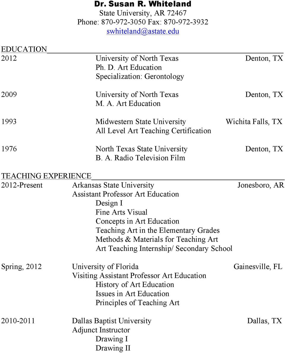 A. Radio Television Film TEACHING EXPERIENCE 2012-Present Arkansas State University Assistant Professor Art Education Design I Fine Arts Visual Concepts in Art Education Teaching Art in the
