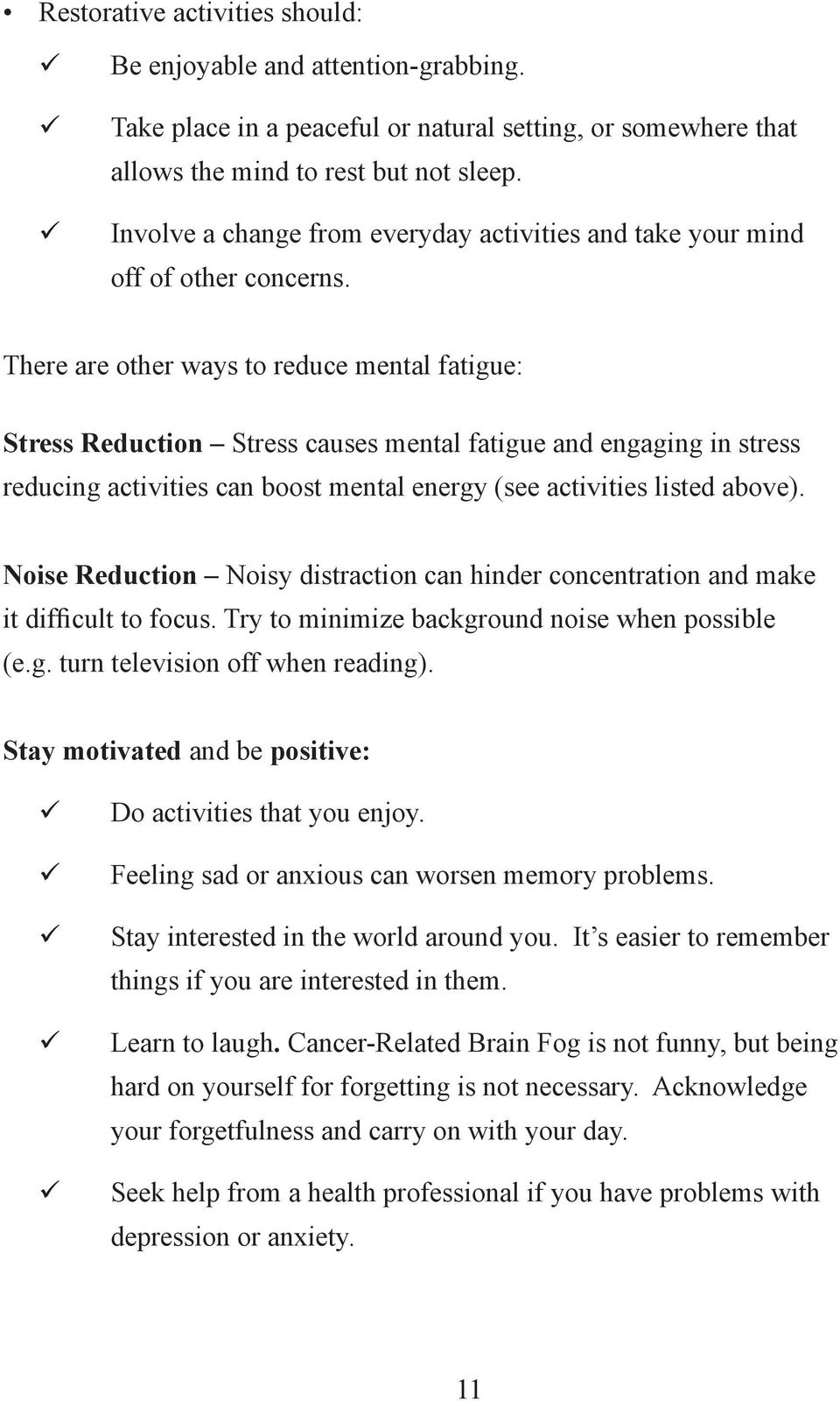 There are other ways to reduce mental fatigue: Stress Reduction Stress causes mental fatigue and engaging in stress reducing activities can boost mental energy (see activities listed above).