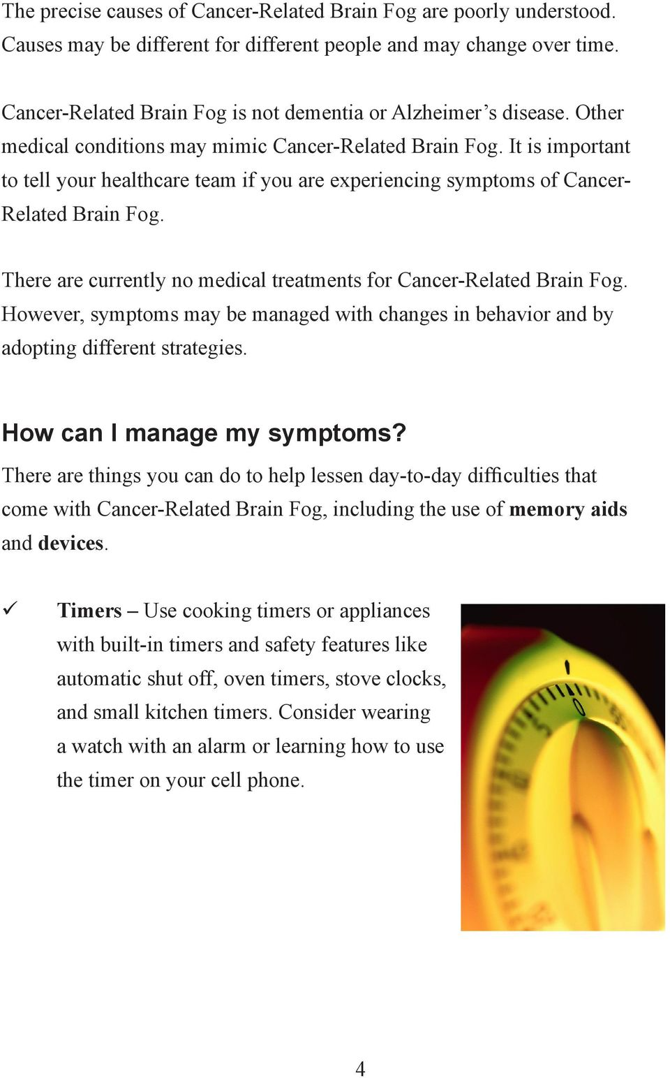 It is important to tell your healthcare team if you are experiencing symptoms of Cancer- Related Brain Fog. There are currently no medical treatments for Cancer-Related Brain Fog.