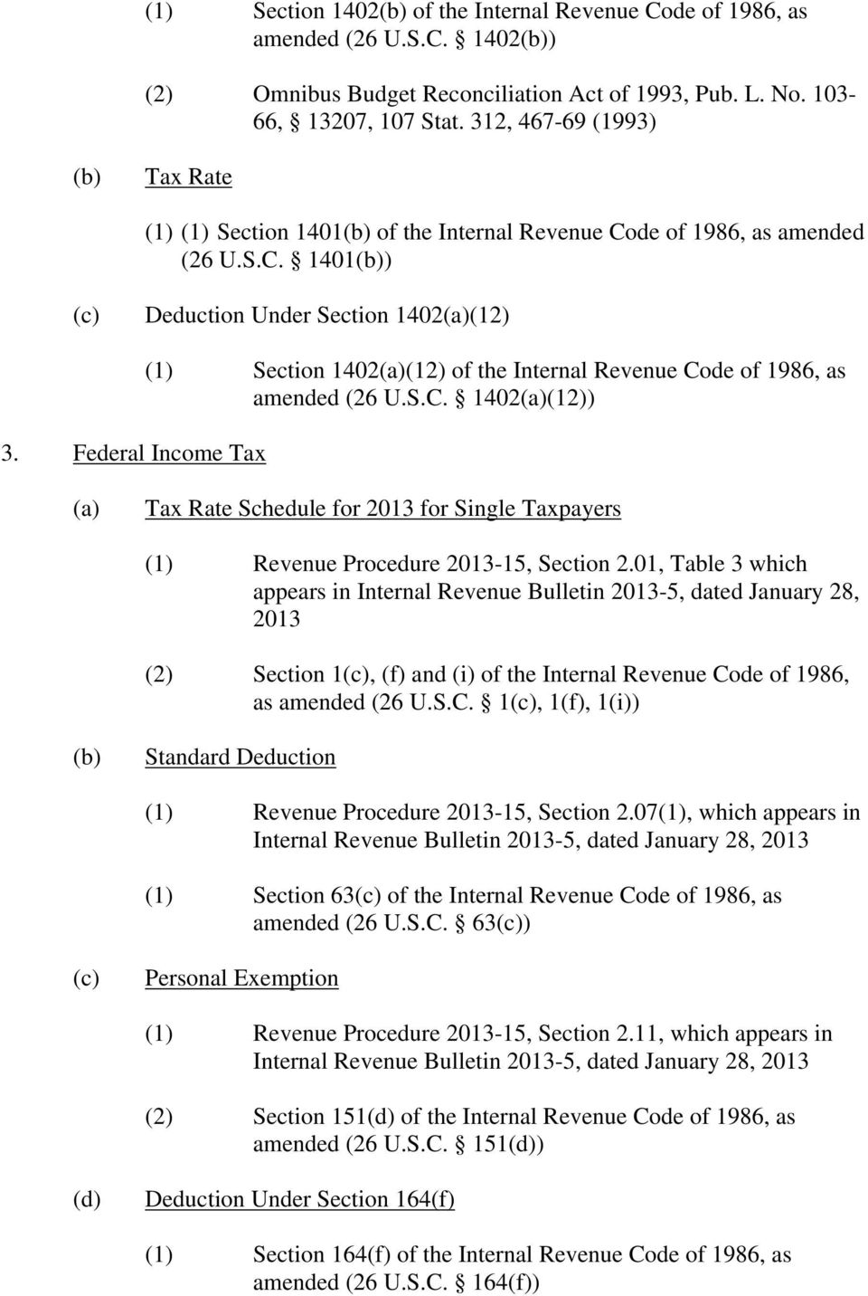 Federal Income Tax (1) Section 1402(12) of the Internal Revenue Code of 1986, as amended (26 U.S.C. 1402(12)) Tax Rate Schedule for 2013 for Single Taxpayers (1) Revenue Procedure 2013-15, Section 2.