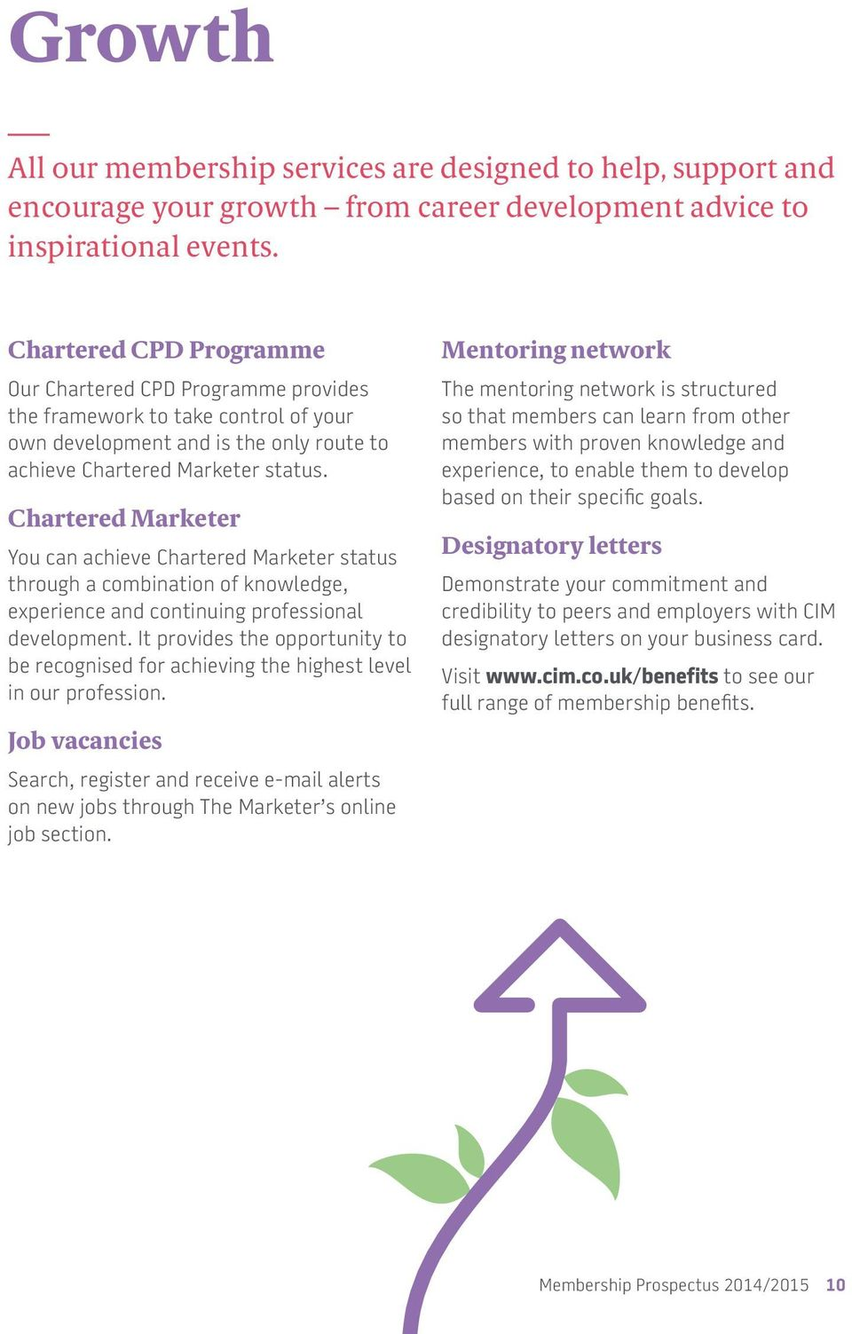 Chartered Marketer You can achieve Chartered Marketer status through a combination of knowledge, experience and continuing professional development.