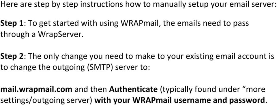 Step 2: The only change you need to make to your existing email account is to change the outgoing (SMTP)