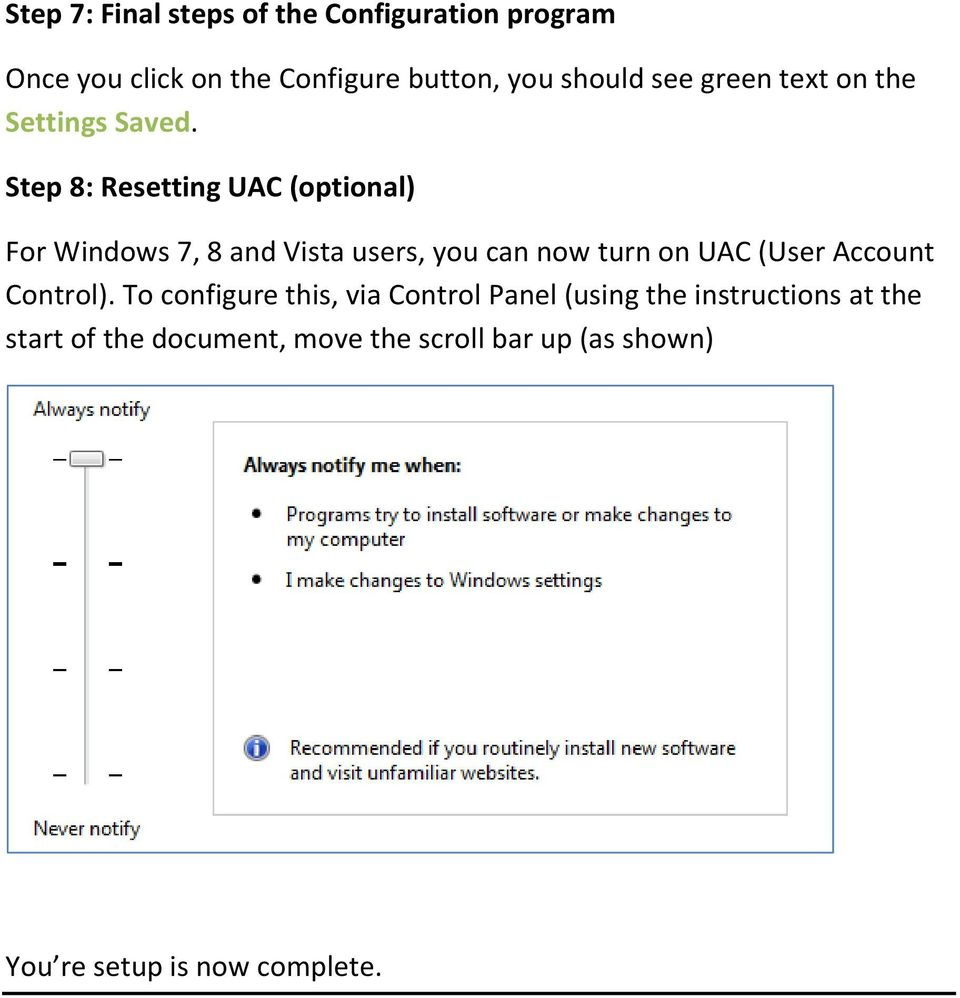 Step 8: Resetting UAC (optional) For Windows 7, 8 and Vista users, you can now turn on UAC (User