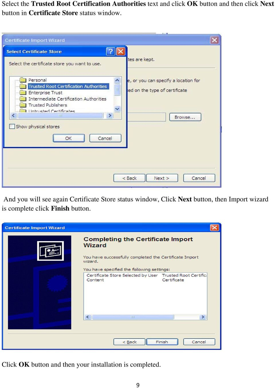 And you will see again Certificate Store status window, Click Next button, then