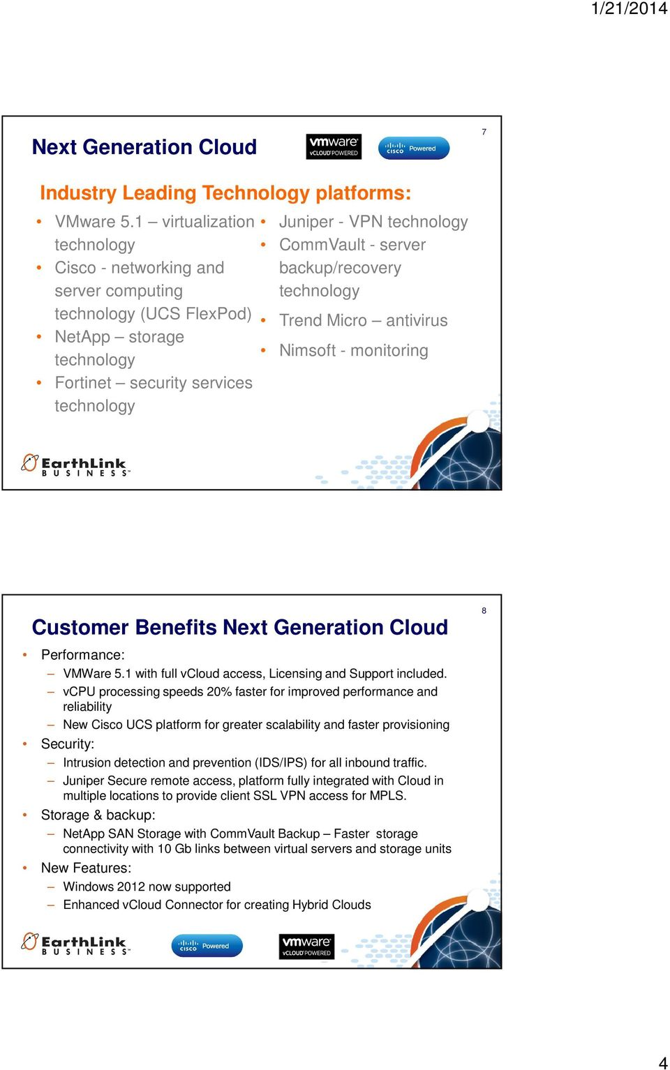 server backup/recovery technology Trend Micro antivirus Nimsoft - monitoring Customer Benefits Next Generation Cloud Performance: VMWare 5.1 with full vcloud access, Licensing and Support included.