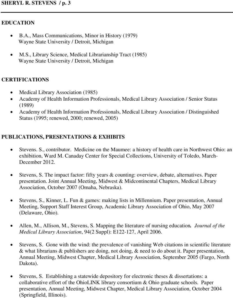 Information Professionals, Medical Library Association / Distinguished Status (1995; renewed, 2000; renewed, 2005) PUBLICATIONS, PRESENTATIONS & EXHIBITS Stevens. S., contributor.