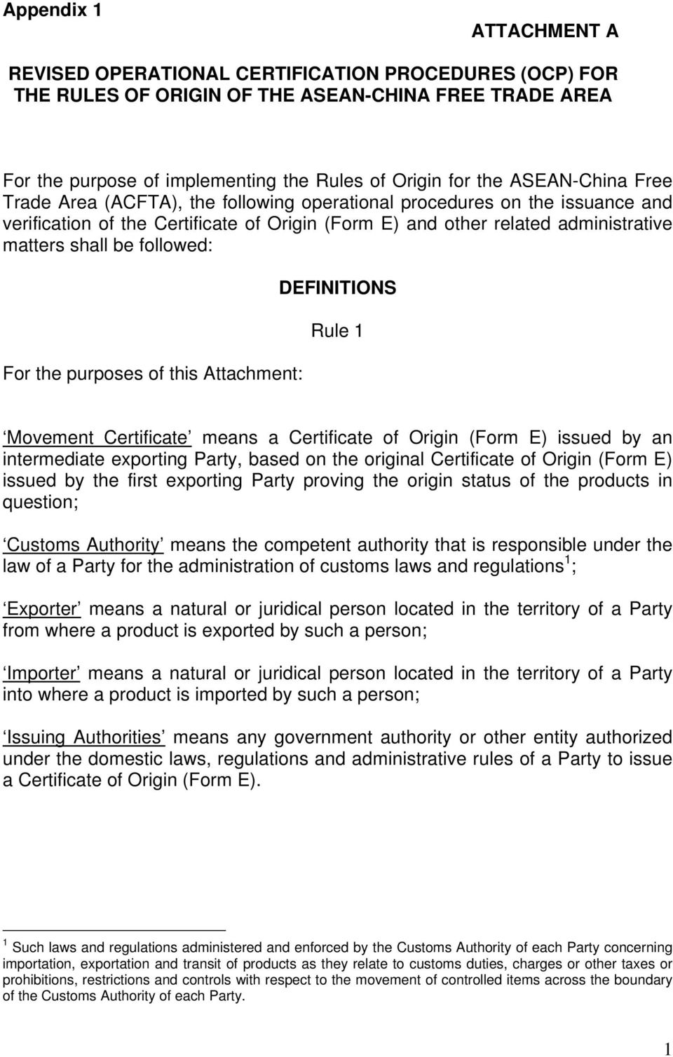 followed: For the purposes of this Attachment: DEFINITIONS Rule 1 Movement Certificate means a Certificate of Origin (Form E) issued by an intermediate exporting Party, based on the original