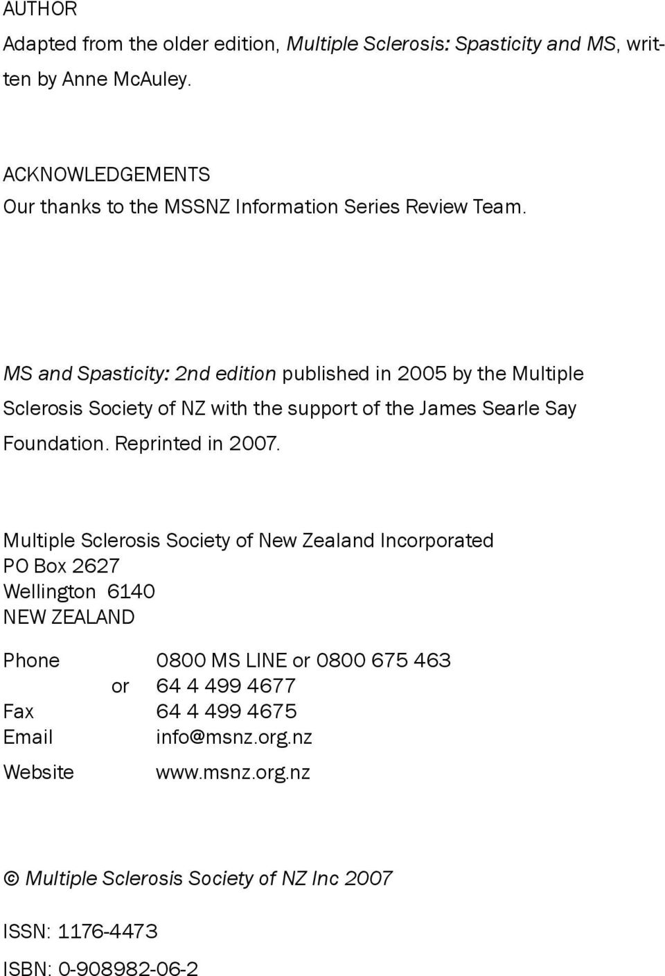 MS and Spasticity: 2nd edition published in 2005 by the Multiple Sclerosis Society of NZ with the support of the James Searle Say Foundation.
